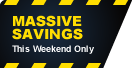 Massive Savings - this weekend only